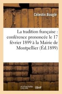 Célestin Bouglé - La tradition française : conférence prononcée le 17 février 1899 à la Mairie de Montpellier.