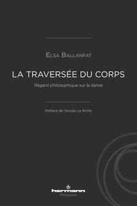 Elsa Ballanfat - La traversée du corps - Regard philosophique sur la danse.