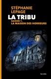 Stéphanie Lepage - La Tribu Saison 1 : La maison des horreurs.