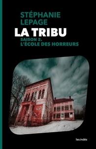 Stéphanie Lepage - La Tribu Saison 2 : L'école des horreurs.
