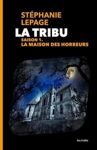 Stéphanie Lepage - La Tribu - Saison 1 : La Maison des horreurs.