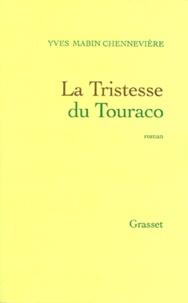 Yves Mabin Chennevière - La tristesse du Touraco.
