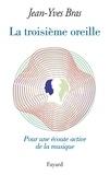 Jean-Yves Bras - La troisième oreille - Pour une écoute active de la musique.