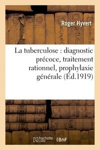 Roger Hyvert - La tuberculose : diagnostic précoce, traitement rationnel, prophylaxie générale.