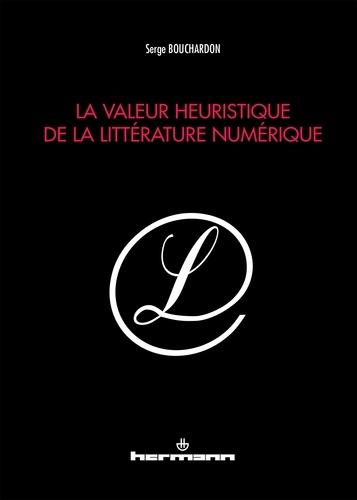 La valeur heuristique de la littérature numérique - Serge Bouchardon
