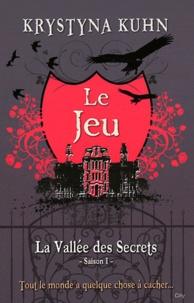 Krystyna Kuhn - La Vallée des Secrets Tome 1 : Le Jeu.