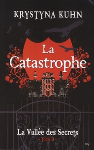 Krystyna Kuhn - La Vallée des Secrets Tome 2 : La catastrophe.