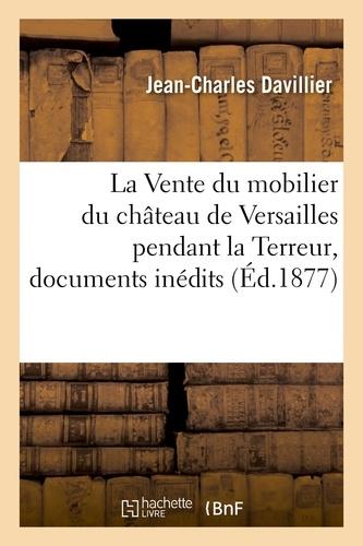 Jean-Charles Davillier - La Vente du mobilier du château de Versailles pendant la Terreur, documents inédits.