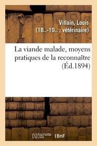 Louis Villain - La viande malade, moyens pratiques de la reconnaître.