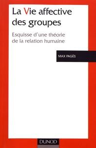 Max Pagès - La vie affective des groupes - Esquisse d'une théorie de la relation humaine.
