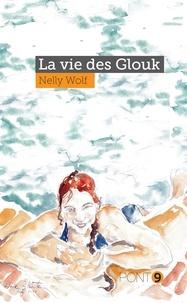 Nelly Wolf - La vie des glouk.