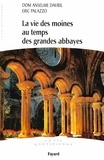 Anselme Davril et Eric Palazzo - La vie des moines au temps des grandes abbayes - Xe-XIIIe siècles.