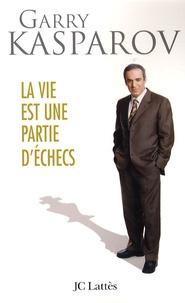 Garry Kasparov - La vie est une partie d'échecs.