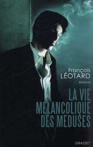 François Léotard - La vie mélancolique des méduses.