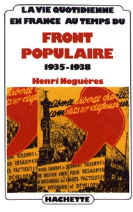 Henri Noguères - La vie quotidienne en France au temps du Front populaire (1935-1938).