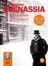 Jean-Michel Guenassia et Sébastien Hébrant - La vie rêvée d'Ernesto G.. 2 CD audio MP3