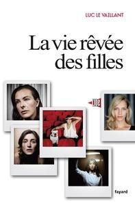 Luc Le Vaillant - La vie rêvée des filles.