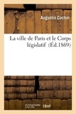 Augustin Cochin - La ville de Paris et le Corps législatif.