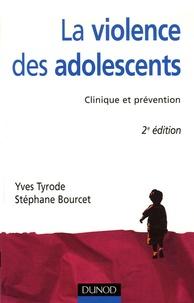 Yves Tyrode et Stéphane Bourcet - La violence des adolescents - Clinique et prévention.