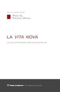 Marie Gil et Frédéric Worms - La Vita nova - La vie comme texte, l'écriture comme vie.