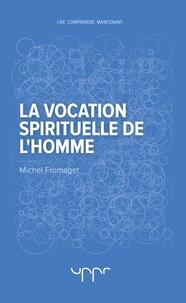 Michel Fromaget - La vocation spirituelle de l'homme.