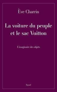Eve Charrin - La voiture du peuple et le sac Vuitton - L'imaginaire des objets.