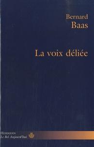 Bernard Baas - La voix déliée.