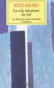 René Girard - La voix méconnue du réel. - Une théorie des mythes archaïques et modernes.