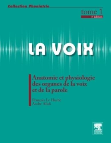 François Le Huche et André Allali - La voix, tome 1 - Anatomie et physiologie des organes de la voix et de la parole.