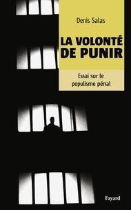 Denis Salas - La volonté de punir - Essai sur le populisme pénal.
