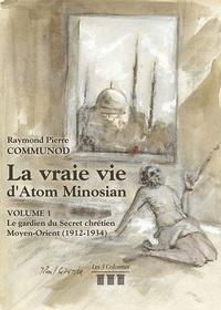 Raymond Pierre Communod - La vraie vie d'Atom Minosian Tome 1 : Le gardien du secret chrétien - Moyen-Orient (1912-1934).