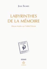 Jean Sgard - Labyrinthes de la mémoire - Douze études sur l'abbé Prévost.