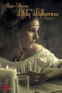 Alizée Villemin - Lady Falkenna Tome 1 : .