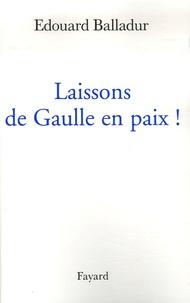 Edouard Balladur - Laissons de Gaulle en paix !.