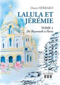Denis Hebrard - Lalula et Jérémie Tome 1 : De Beyrouth à Paris.