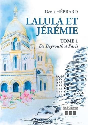 Lalula et Jérémie Tome 1 De Beyrouth à Paris