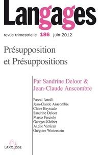 Sandrine Deloor et Jean-Claude Anscombre - Langages N° 186, juin 2012 : Présupposition et Présuppositions.