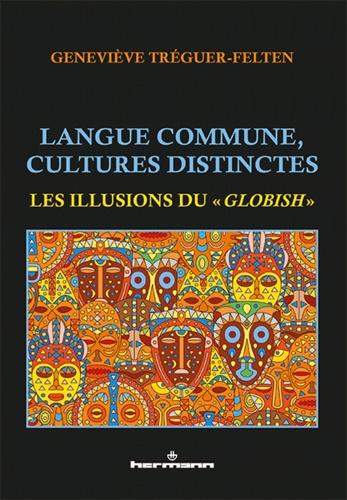 """Geneviève Tréguer-Felten - Langue commune, cultures distinctes - Les illusions du """"globish""""."""