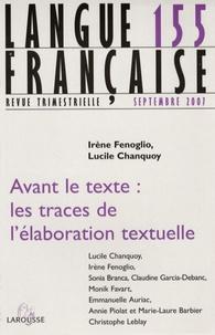 Irène Fenoglio et Lucile Chanquoy - Langue française N° 155, Mars 2007 : Avant le texte : les traces de l'élaboration textuelle.