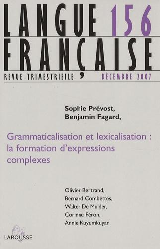 Sophie Prévost et Benjamin Fagard - Langue française N° 156, Décembre 200 : Grammaticalisation et lexicalisation : la formation d'expressions complexes.
