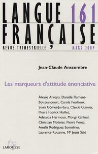 Jean-Claude Anscombre - Langue française N° 161, mars 2009 : Les marqueurs d'attitude énonciative.