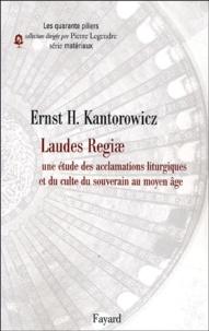 Ernst Kantorowicz - Laudes Regiae - Une étude des acclamations liturgiques et du culte du souverain au Moyen Age.
