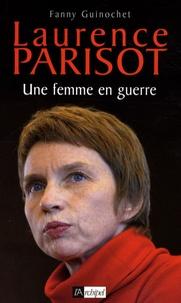 Fanny Guinochet - Laurence Parisot, une femme en guerre.