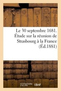 Berger-Levrault - Le 30 septembre 1681. Étude sur la réunion de Strasbourg à la France.