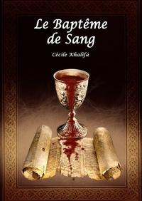 Cécile Khalifa - Le baptême de sang.