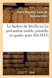 Pierre-Augustin Caron de Beaumarchais - Le barbier de Séville ou La précaution inutile, comédie en quatre actes.