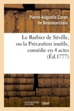 Pierre-Augustin Caron de Beaumarchais - Le Barbier de Séville, ou la Précaution inutile, sur le théâtre de la Comédie-Française (éd 1777).