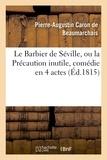 Pierre-Augustin Caron de Beaumarchais - Le Barbier de Séville, ou la Précaution inutile, sur le théâtre de la Comédie-Française (éd 1815).