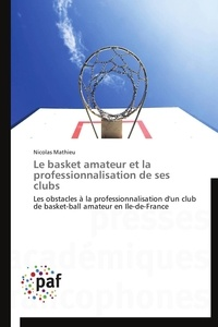 Nicolas Mathieu - Le basket amateur et la professionnalisation de ses clubs - Les obstacles à la professionnalisation d'un club de basket-ball amateur en Ile-de-France.