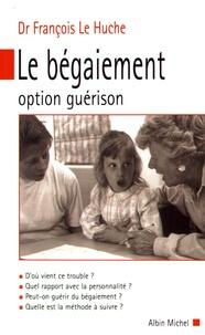 François Le Huche - Le bégaiement - Option guérison.